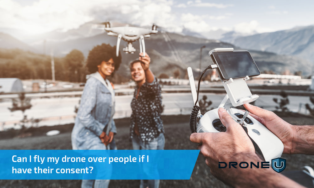 Can I fly my drone over people if I have their consent?