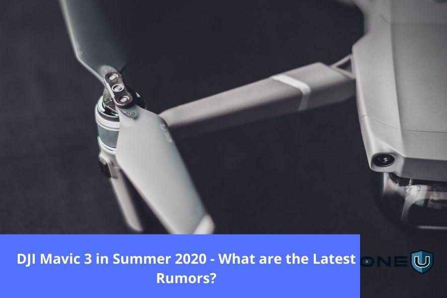 Dji Mavic 3 In Summer 2020 Are The Latest Rumors True Drone U